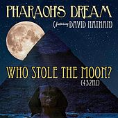 Who Stole the Moon (432Hz Version) [feat. David Nathan] von Pharaoh's Dream