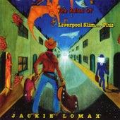 The Ballard Of Liverpool Slim... Plus by Jackie Lomax
