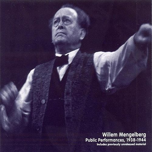 Willem Mengelberg - Public Performances (1938-1944) by Various Artists