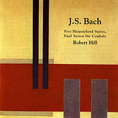 Bach: Five Harpsichord Suites by Robert Hill