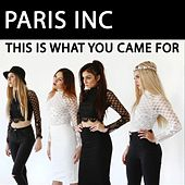 This Is What You Came For de Paris Inc