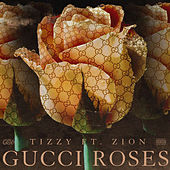 Gucci Roses (feat. Zion) by Tizzy