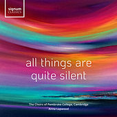 All Things Are Quite Silent von Cambridge The Chapel Choir of Pembroke College