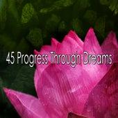 45 Progress Through Dreams von Best Relaxing SPA Music