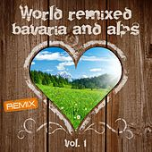 World Remixed Bavaria and Alps, Vol. 1 by Various Artists