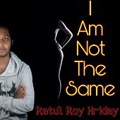 I Am Not the Same de Ratul Roy Hriday