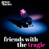 Friends with the Tragic by Grace Davies
