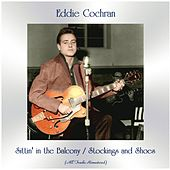 Sittin' in the Balcony / Stockings and Shoes (All Tracks Remastered) von Eddie Cochran