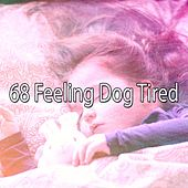 68 Feeling Dog Tired by Serenity Spa: Music Relaxation