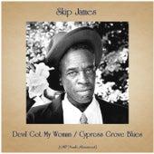 Devil Got My Woman / Cypress Grove Blues (All Tracks Remastered) von Skip James