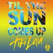 Til The Sun Comes Up von Tiki Lau
