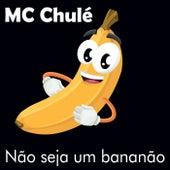 Não seja um bananão de MC Chulé