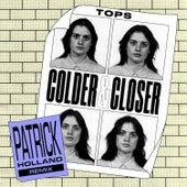 Colder & Closer (Patrick Holland Remix) by TOPS