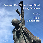 Sea and Man Sound and Soul (Live) by Erling Bevensee