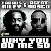 Why You Do Me So by Agent Sasco aka Assassin