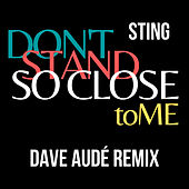 Don't Stand So Close To Me (Dave Audé Remix) by Sting