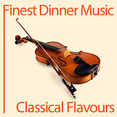 Finest Dinner Music: Classical Flavours by Various Artists