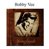 The Bobby Vee Songbook by Bobby Vee