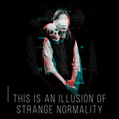 This Is an Illusion of Strange Normality by Various Artists