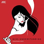 Miss Understanding by Anupam Roy