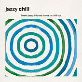 Jazzy Chill: Sweet Jazzy Infused Tunes to Chill Out de Various Artists