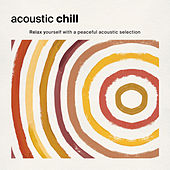Acoustic Chill: Relax Yourself with a Peaceful Acoustic Selection de Various Artists