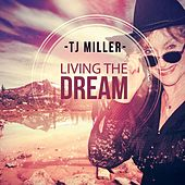 Living the Dream by TJ Miller