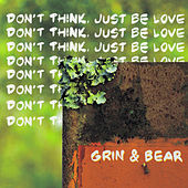Don't Think, Just Be Love de Grin