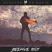 Beehive Riot by Pirates of Radio