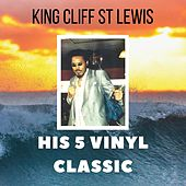 His 5 Vinyl Classic by King Cliff St Lewis