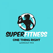 One Thing Right (Workout Mix) by Super Fitness