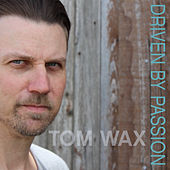 Driven by Passion by Tom Wax