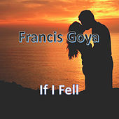 If I Fell by Francis Goya
