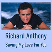 Saving My Love For You by Richard Anthony