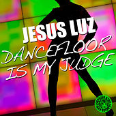 Dancefloor Is My Judge von Jesus Luz