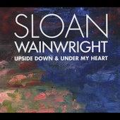 Upside Down & Under My Heart by Sloan Wainwright