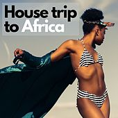House trip to Africa (Tribal house beats & drums) by Various Artists