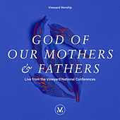 God of Our Mothers and Fathers (Live From the Vineyard National Conferences) by Vineyard Worship