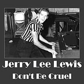 Don't Be Cruel by Jerry Lee Lewis