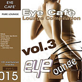 Eye Café, Vol.3 - Lounge Compilation by Various Artists