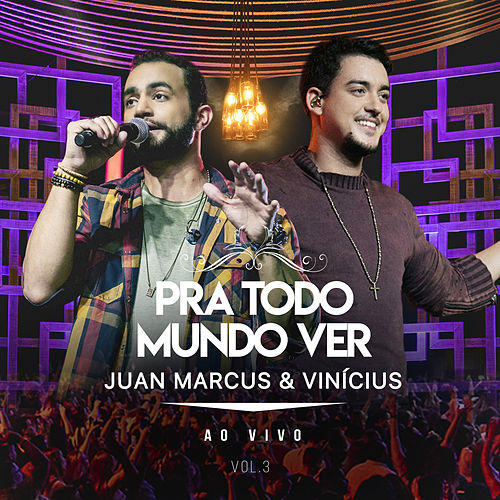 Pra Todo Mundo Ver (Ao Vivo / Vol.3) de Juan Marcus & Vinícius