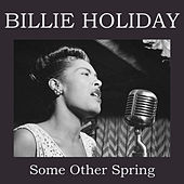 Some Other Spring by Billie Holiday
