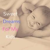 Sweet dreams for my kids by Sleeping Baby Songs