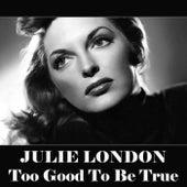 Too Good To Be True van Julie London