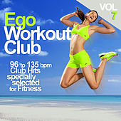 Ego Workout Club Vol 7 96 To 134 Bpm Club Hits Specially Selected For Fitness von Various Artists