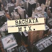 Bachata Mix. de BLAS DURAN, Elvis Martinez, Joe Veras, Kiko Rodriguez, Luis Miguel del Amargue