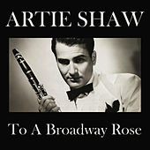 To A Broadway Rose by Artie Shaw