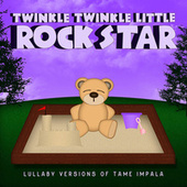 Lullaby Versions of Tame Impala von Twinkle Twinkle Little Rock Star