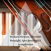 Richard Strauss, Ottorino Respighi, Igor Stravinskij symphonies by Various Artists