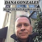 Music to Watch Girls Go By de Dana Gonzales